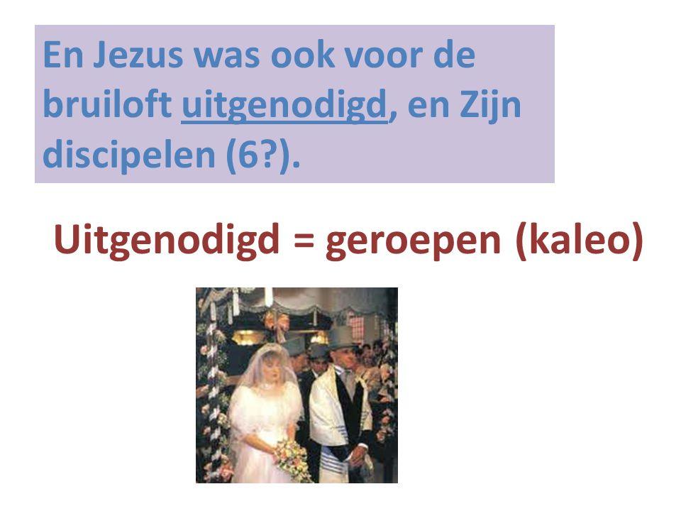 En Jezus was ook voor de bruiloft uitgenodigd, en Zijn discipelen (6?). Uitgenodigd = geroepen (kaleo)