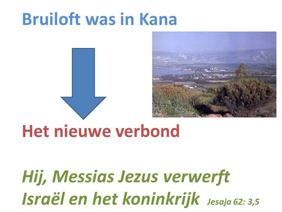 Bruiloft was in Kana Het nieuwe verbond Hij, Messias Jezus verwerft Israël en het koninkrijk Jesaja 62: 3,5