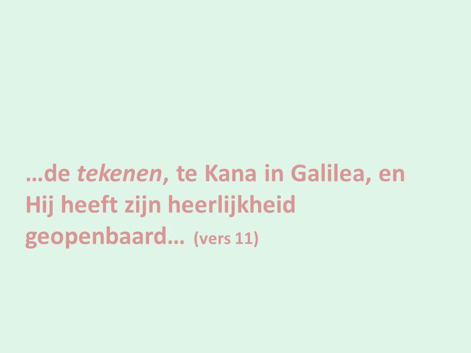 …de tekenen, te Kana in Galilea, en Hij heeft zijn heerlijkheid geopenbaard… (vers 11)