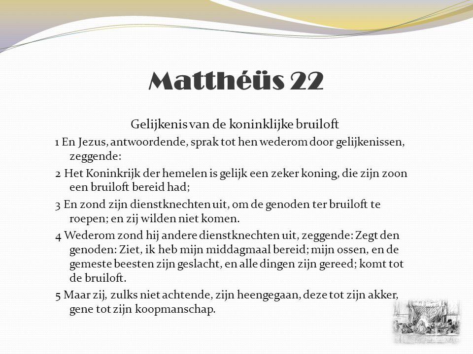 Matthéüs 22 Gelijkenis van de koninklijke bruiloft 6 En de anderen grepen zijn dienstknechten, deden hun smaadheid aan, en doodden hen.
