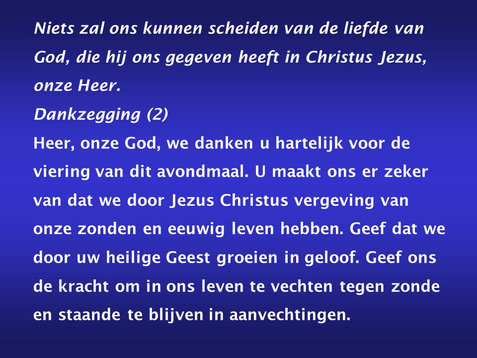 Niets zal ons kunnen scheiden van de liefde van God, die hij ons gegeven heeft in Christus Jezus, onze Heer. Dankzegging (2) Heer, onze God, we danken