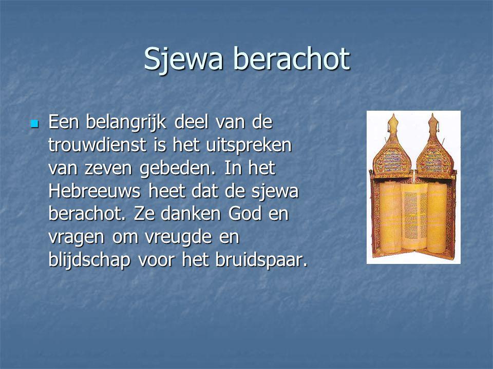 Sjewa berachot Een belangrijk deel van de trouwdienst is het uitspreken van zeven gebeden.