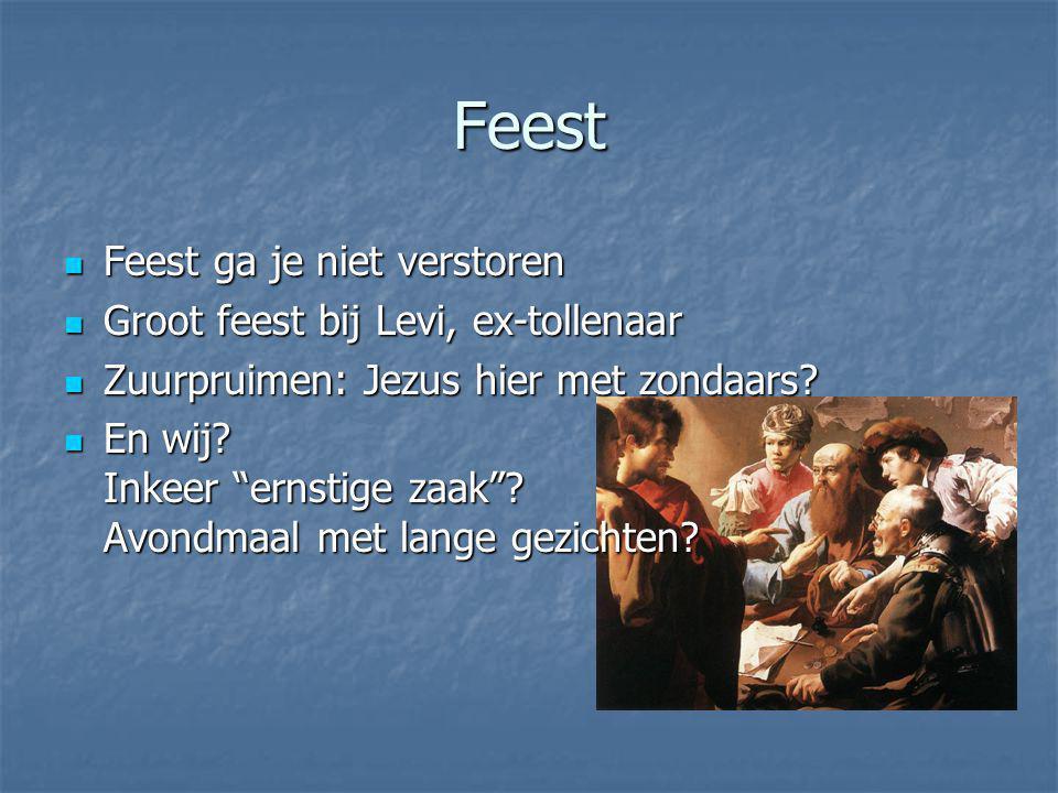 Feest Feest ga je niet verstoren Feest ga je niet verstoren Groot feest bij Levi, ex-tollenaar Groot feest bij Levi, ex-tollenaar Zuurpruimen: Jezus hier met zondaars.