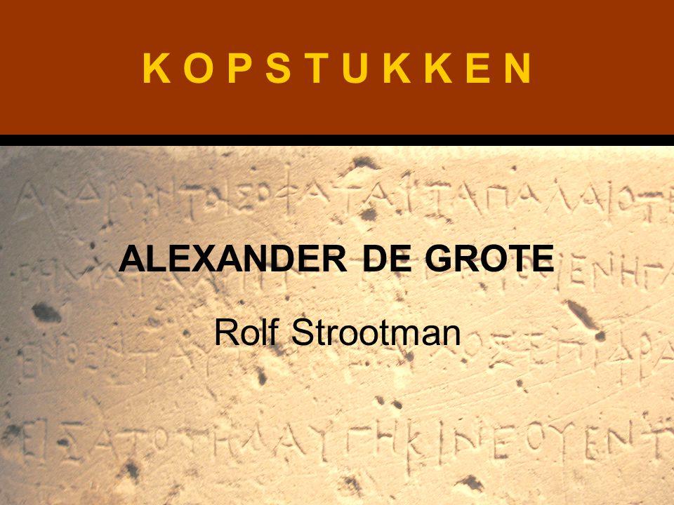 K O P S T U K K E N ALEXANDER DE GROTE Rolf Strootman
