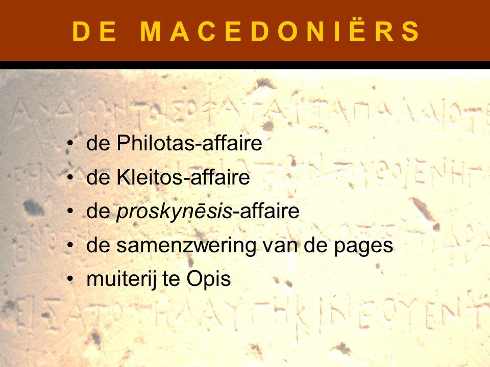 D E M A C E D O N I Ë R S de Philotas-affaire de Kleitos-affaire de proskynēsis-affaire de samenzwering van de pages muiterij te Opis