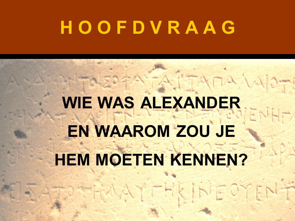 H O O F D V R A A G WIE WAS ALEXANDER EN WAAROM ZOU JE HEM MOETEN KENNEN?