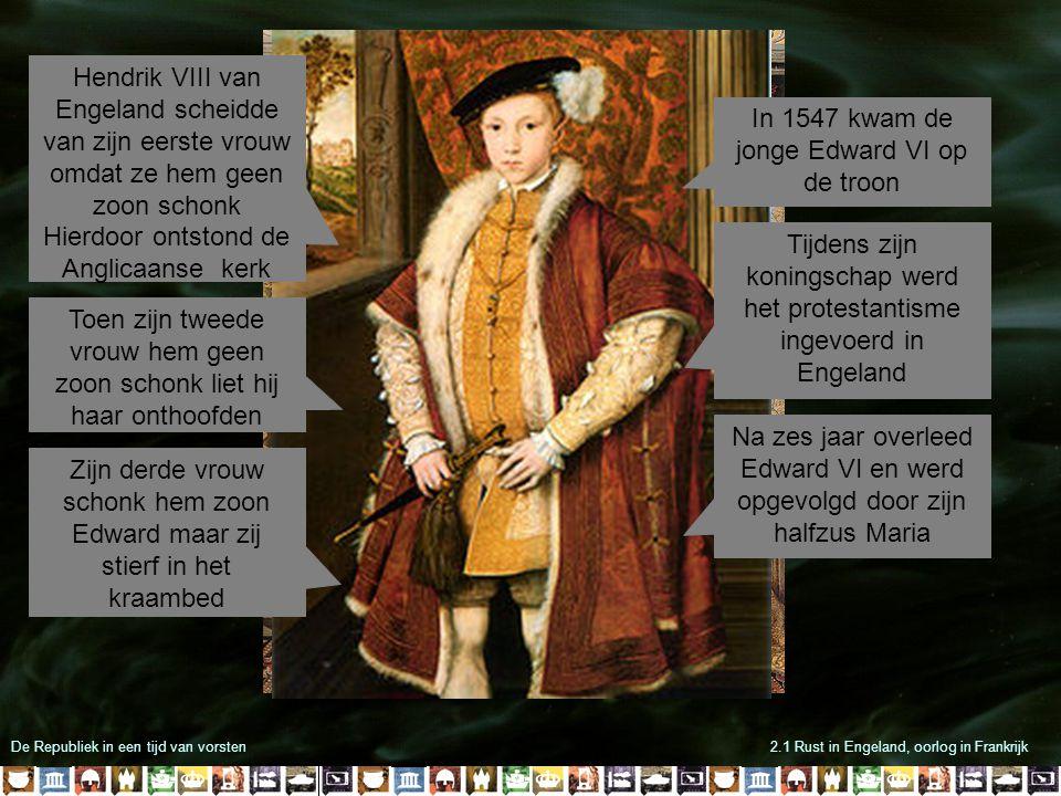 De Republiek in een tijd van vorsten2.1 Rust in Engeland, oorlog in Frankrijk Hendrik VIII van Engeland scheidde van zijn eerste vrouw omdat ze hem ge