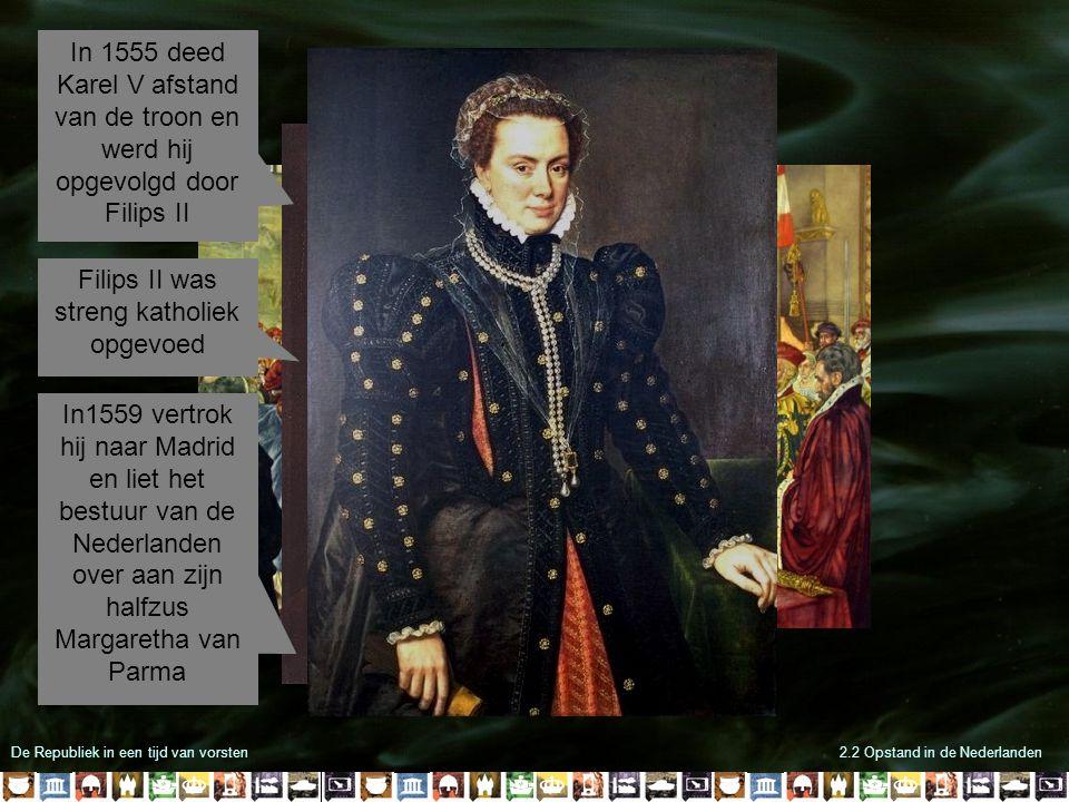 De Republiek in een tijd van vorsten2.2 Opstand in de Nederlanden In 1555 deed Karel V afstand van de troon en werd hij opgevolgd door Filips II Filip