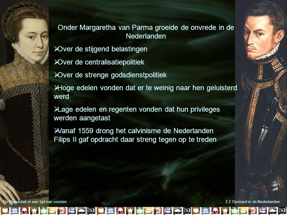 De Republiek in een tijd van vorsten2.2 Opstand in de Nederlanden Onder Margaretha van Parma groeide de onvrede in de Nederlanden  Over de stijgend b