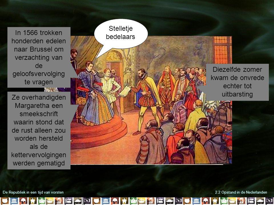 De Republiek in een tijd van vorsten2.2 Opstand in de Nederlanden In 1566 trokken honderden edelen naar Brussel om verzachting van de geloofsvervolgin