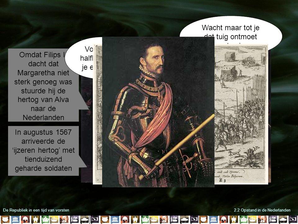 De Republiek in een tijd van vorsten2.2 Opstand in de Nederlanden Omdat Filips II dacht dat Margaretha niet sterk genoeg was stuurde hij de hertog van