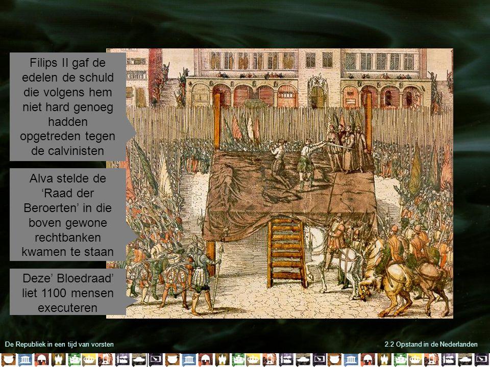 De Republiek in een tijd van vorsten2.2 Opstand in de Nederlanden Alva stelde de 'Raad der Beroerten' in die boven gewone rechtbanken kwamen te staan