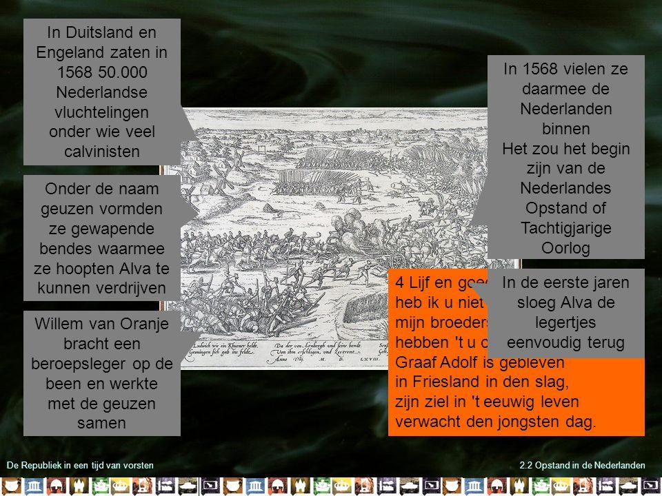 De Republiek in een tijd van vorsten2.2 Opstand in de Nederlanden In Duitsland en Engeland zaten in 1568 50.000 Nederlandse vluchtelingen onder wie ve
