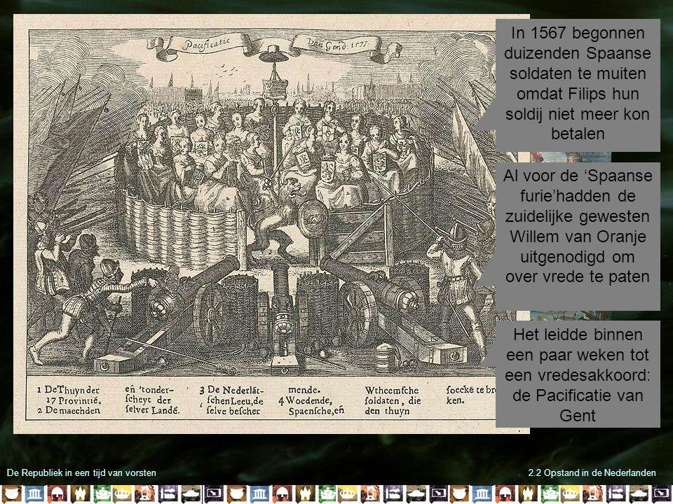 De Republiek in een tijd van vorsten2.2 Opstand in de Nederlanden In 1572 wist Oranje met hulp van de geuzen het grootste deel van Holland en Zeeland