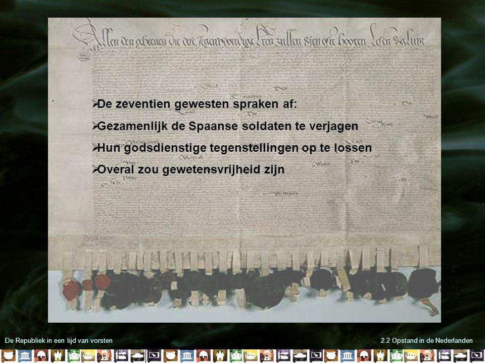De Republiek in een tijd van vorsten2.2 Opstand in de Nederlanden  De zeventien gewesten spraken af:  Gezamenlijk de Spaanse soldaten te verjagen 