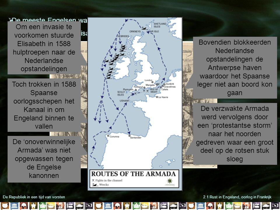 De Republiek in een tijd van vorsten2.1 Rust in Engeland, oorlog in Frankrijk  De meeste Engelsen waren nog katholiek  De paus riep op om Elisabeth