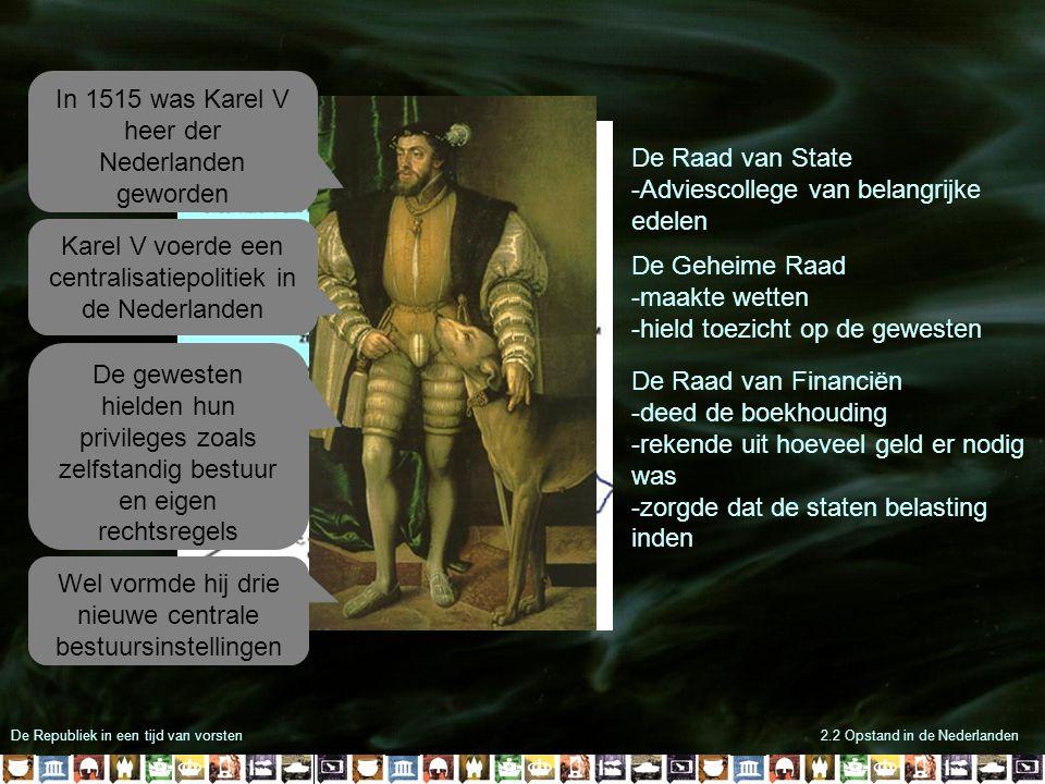 De Republiek in een tijd van vorsten2.2 Opstand in de Nederlanden In 1555 deed Karel V afstand van de troon en werd hij opgevolgd door Filips II Filips II was streng katholiek opgevoed In1559 vertrok hij naar Madrid en liet het bestuur van de Nederlanden over aan zijn halfzus Margaretha van Parma