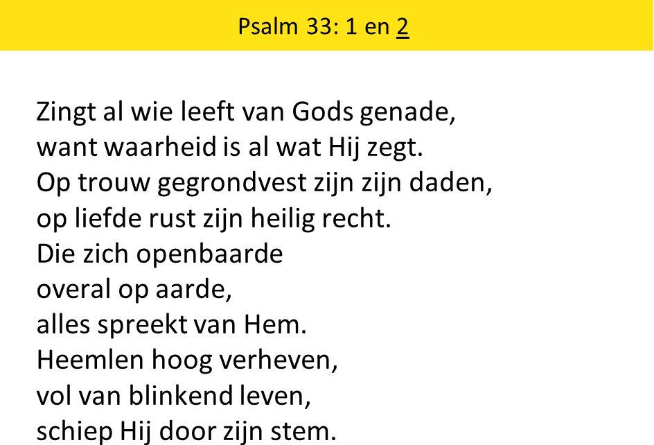 Zingt al wie leeft van Gods genade, want waarheid is al wat Hij zegt.