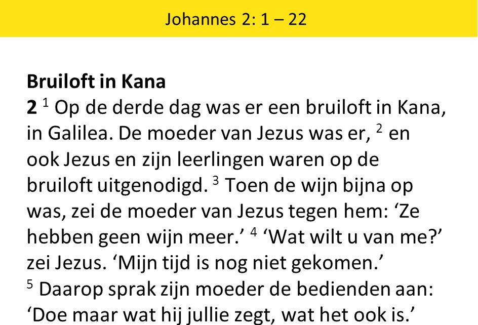Johannes 2: 1 – 22 Bruiloft in Kana 2 1 Op de derde dag was er een bruiloft in Kana, in Galilea.