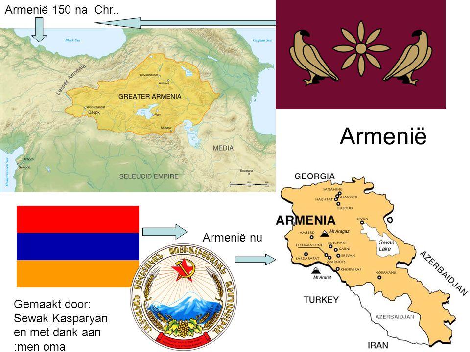 Armenië 150 na Chr.. Armenië nu Armenië Gemaakt door: Sewak Kasparyan en met dank aan :men oma