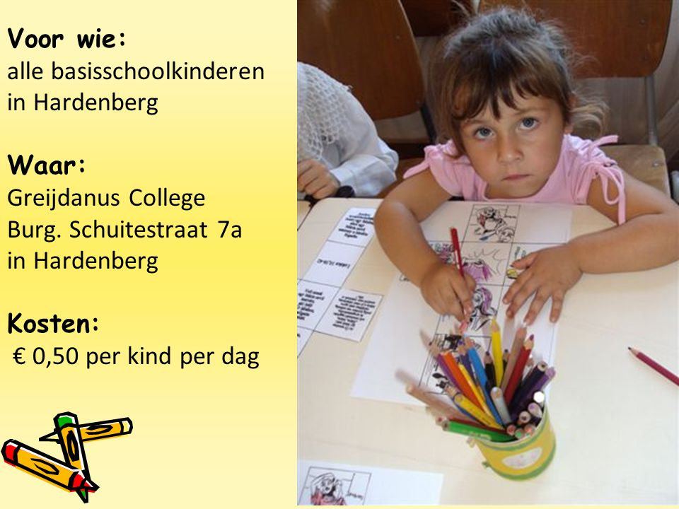 Voor wie: alle basisschoolkinderen in Hardenberg Waar: Greijdanus College Burg. Schuitestraat 7a in Hardenberg Kosten: € 0,50 per kind per dag