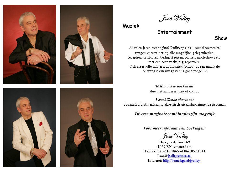 José Valley Muziek Entertainment Show Al velen jaren treedt José Valley op als all-round toetsenist/ zanger/ entertainer bij alle mogelijke gelegenheden: recepties, bruiloften, bedrijfsfeesten, parties, modeshows etc.