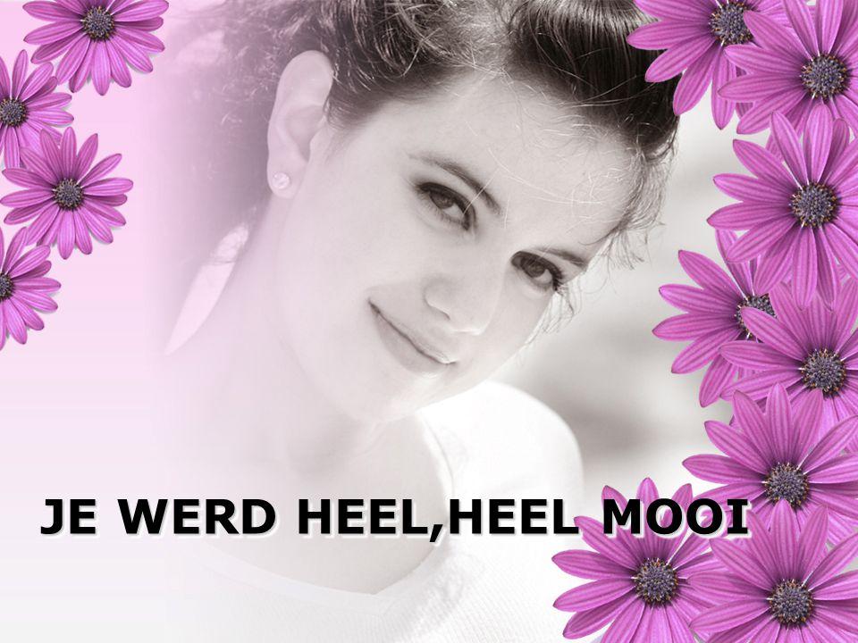 JE WERD HEEL,HEEL MOOI