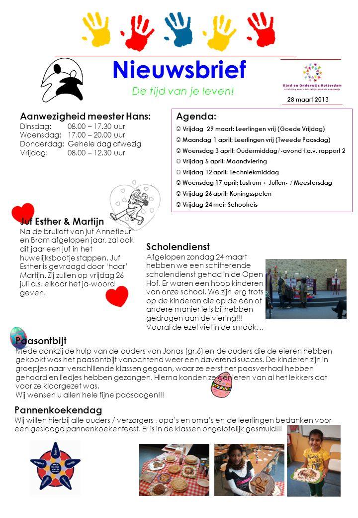 Nieuwsbrief 28 maart 2013 Agenda: Vrijdag 29 maart: Leerlingen vrij (Goede Vrijdag) Maandag 1 april: Leerlingen vrij (Tweede Paasdag) Woensdag 3 april: Oudermiddag/-avond t.a.v.