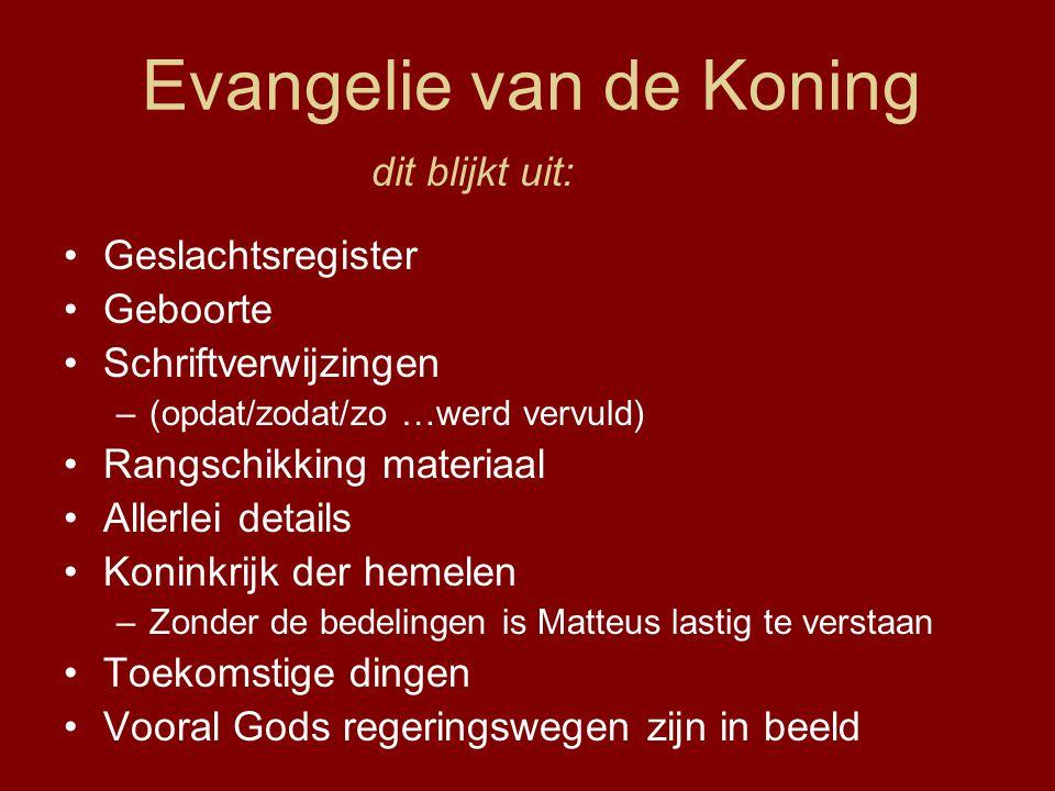 Evangelie van de Koning Geslachtsregister Geboorte Schriftverwijzingen –(opdat/zodat/zo …werd vervuld) Rangschikking materiaal Allerlei details Konink