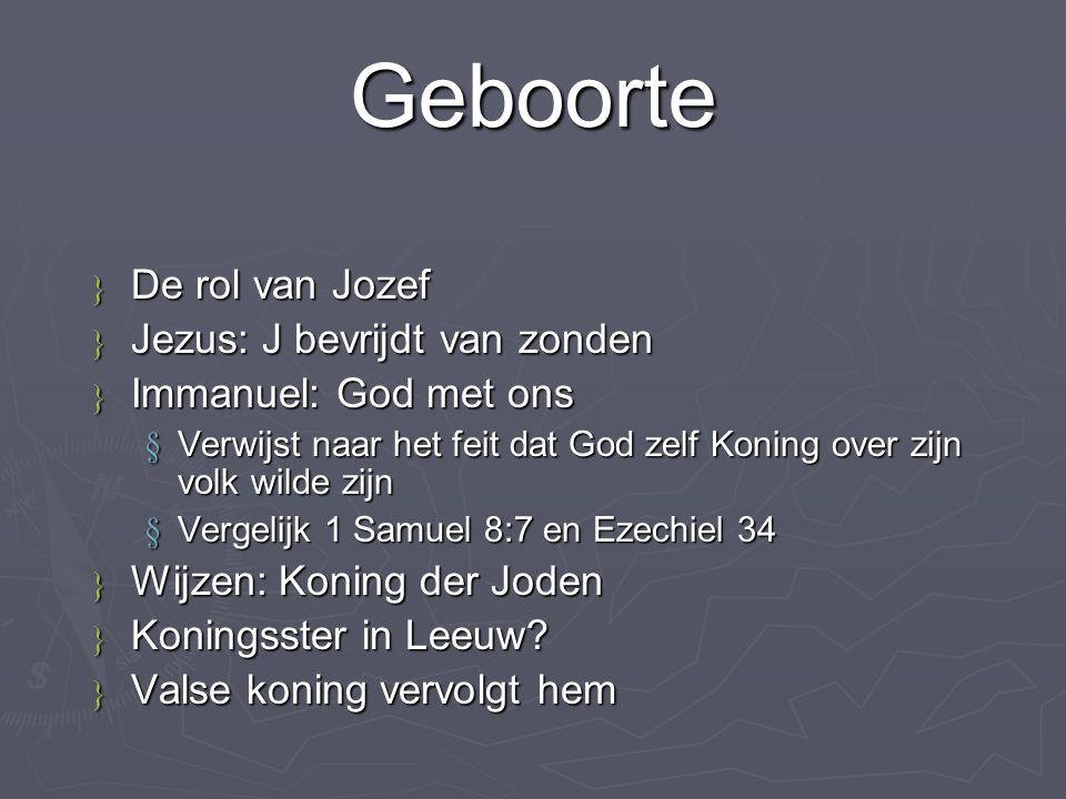Geboorte } De } De rol van Jozef } Jezus: } Jezus: J bevrijdt van zonden } Immanuel: } Immanuel: God met ons § Verwijst § Verwijst naar het feit dat G