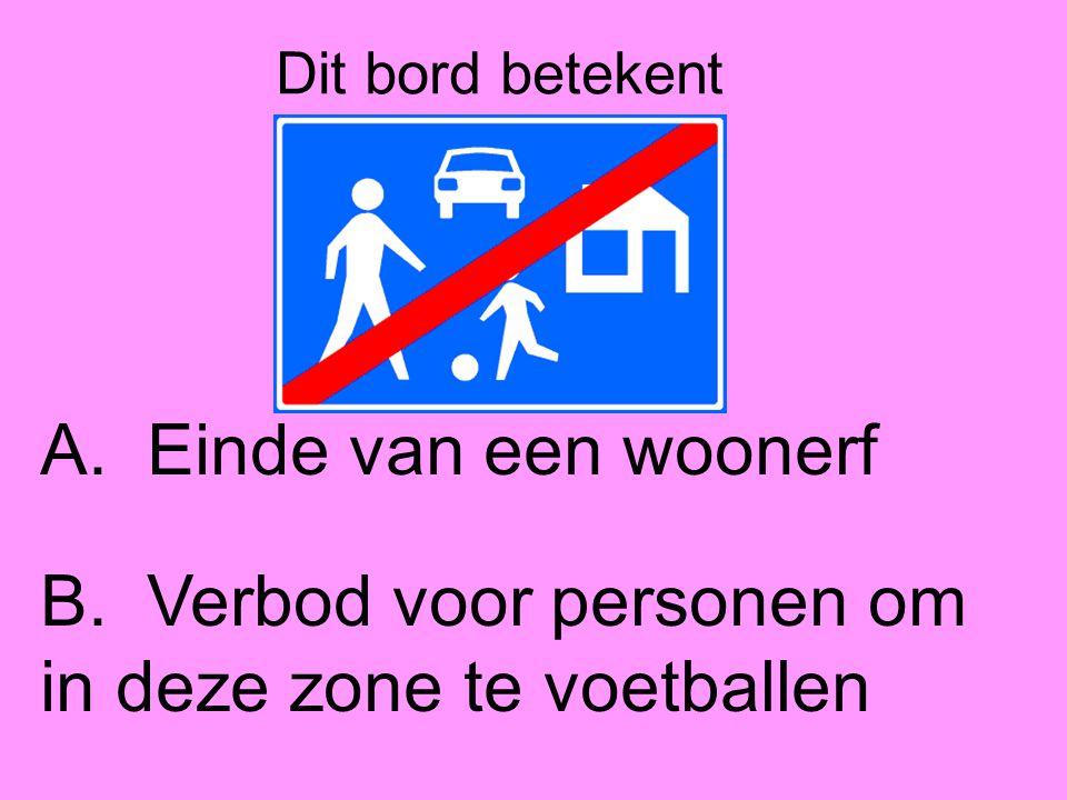 Dit bord betekent A.Einde van een woonerf B.Verbod voor personen om in deze zone te voetballen
