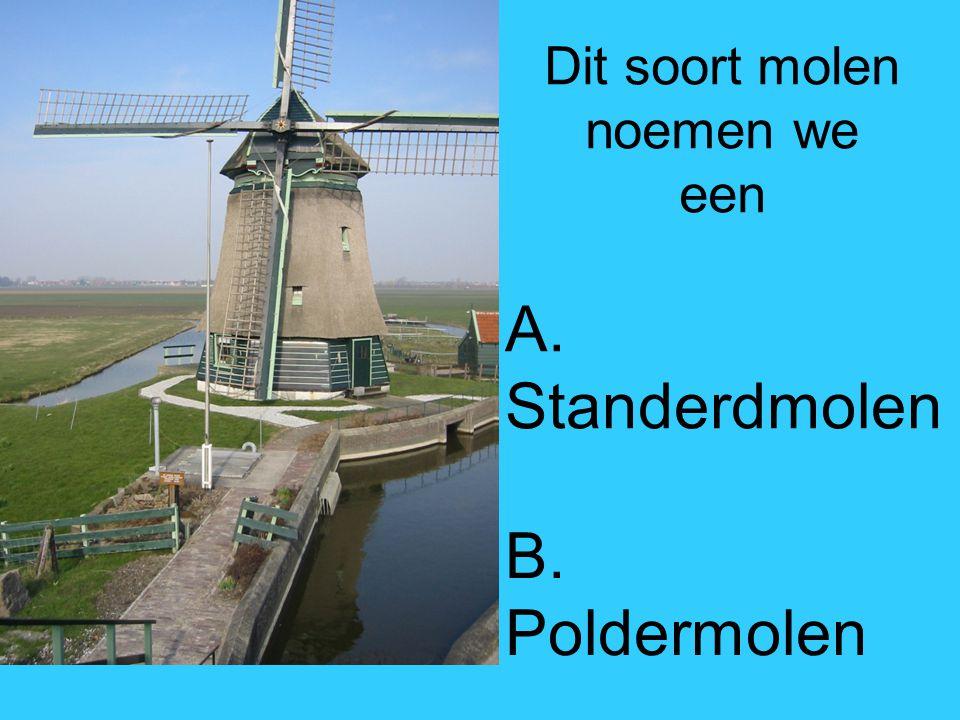 Dit soort molen noemen we een A. Standerdmolen B. Poldermolen