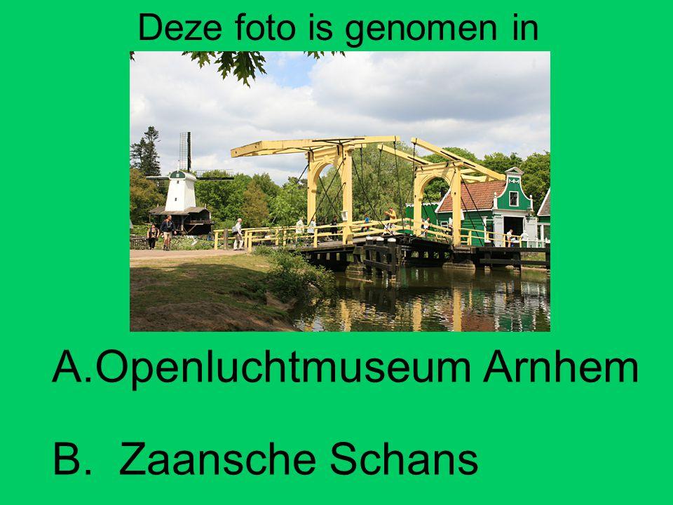 B. Zaansche Schans Deze foto is genomen in A.Openluchtmuseum Arnhem