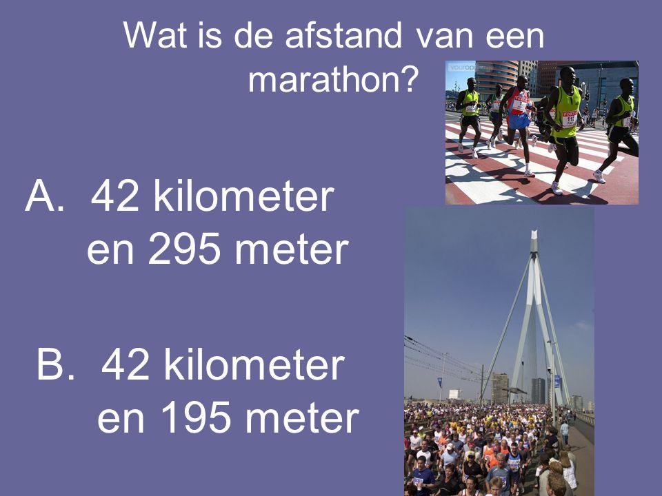 Wat is de afstand van een marathon? A.42 kilometer en 295 meter B.42 kilometer en 195 meter