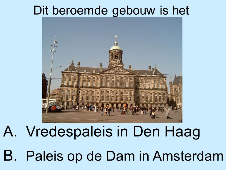 Dit beroemde gebouw is het A. Vredespaleis in Den Haag B. Paleis op de Dam in Amsterdam