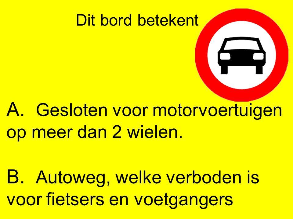 Dit bord betekent A.Gesloten voor motorvoertuigen op meer dan 2 wielen.