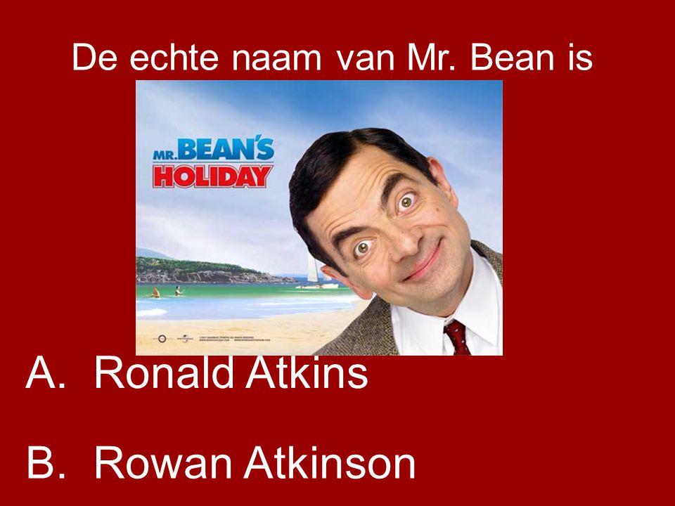 De echte naam van Mr. Bean is A. Ronald Atkins B.Rowan Atkinson