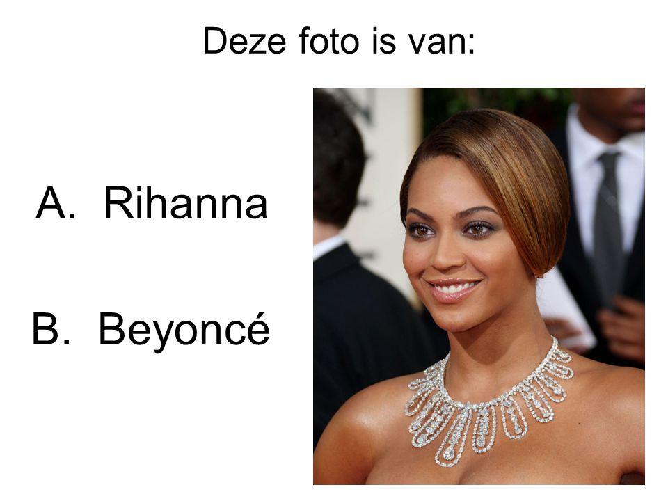 Deze foto is van: A. Rihanna B. Beyoncé