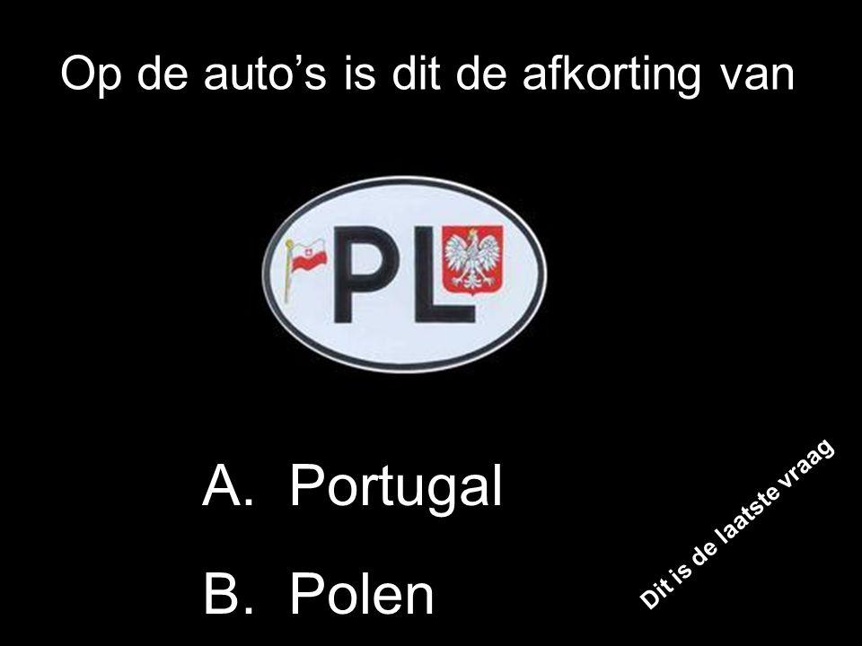 Op de auto's is dit de afkorting van B. Polen A. Portugal Dit is de laatste vraag