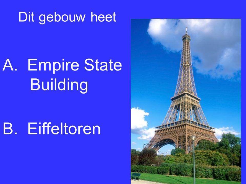 Dit gebouw heet A.Empire State Building B.Eiffeltoren