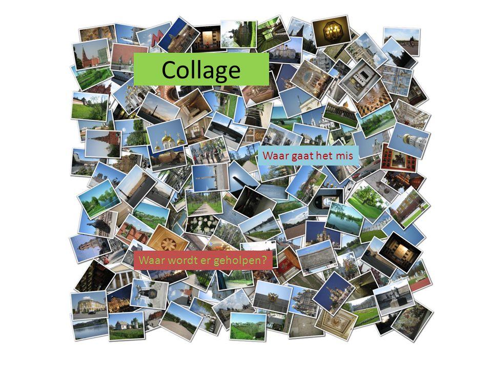 Collage Waar gaat het mis Waar wordt er geholpen?