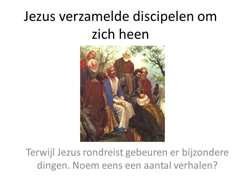 Jezus verzamelde discipelen om zich heen Terwijl Jezus rondreist gebeuren er bijzondere dingen. Noem eens een aantal verhalen?
