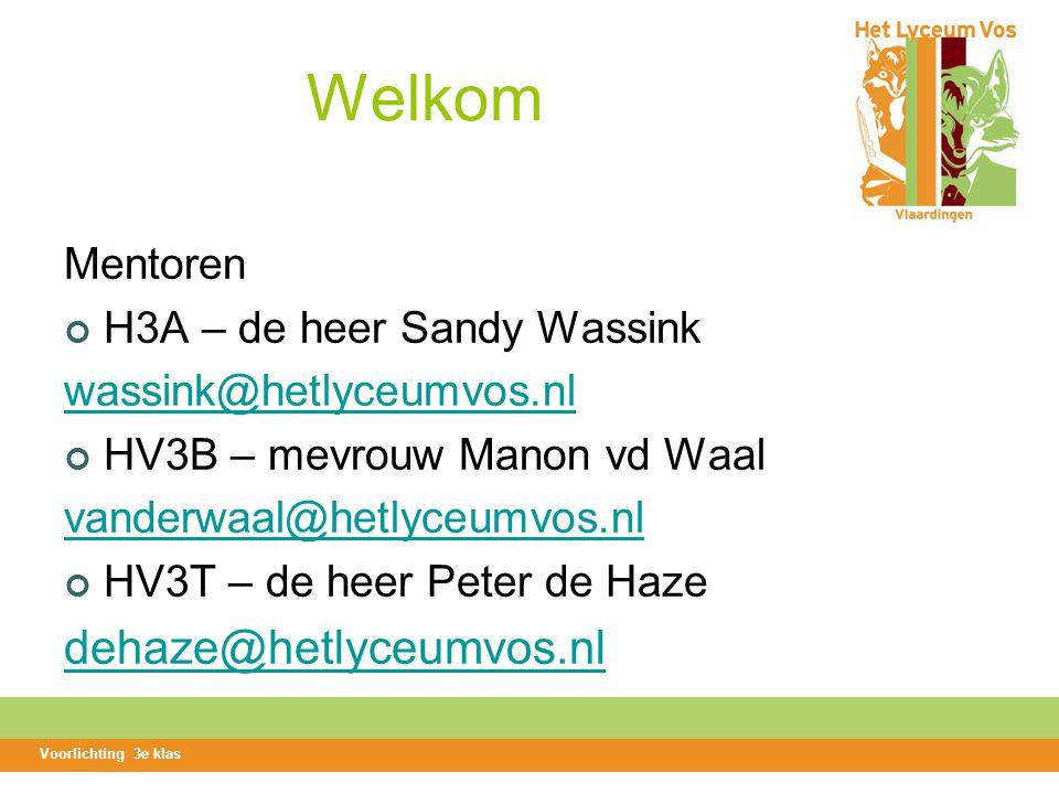 Welkom Mentoren H3A – de heer Sandy Wassink wassink@hetlyceumvos.nl HV3B – mevrouw Manon vd Waal vanderwaal@hetlyceumvos.nl HV3T – de heer Peter de Haze dehaze@hetlyceumvos.nl Voorlichting 3e klas