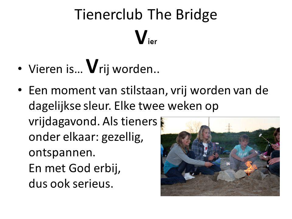Tienerclub The Bridge V ier Vieren is… V rij worden.. Een moment van stilstaan, vrij worden van de dagelijkse sleur. Elke twee weken op vrijdagavond.