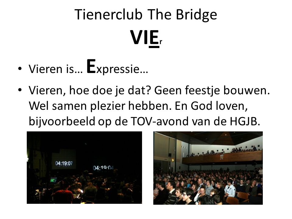 Tienerclub The Bridge VIE r Vieren is… E xpressie… Vieren, hoe doe je dat.