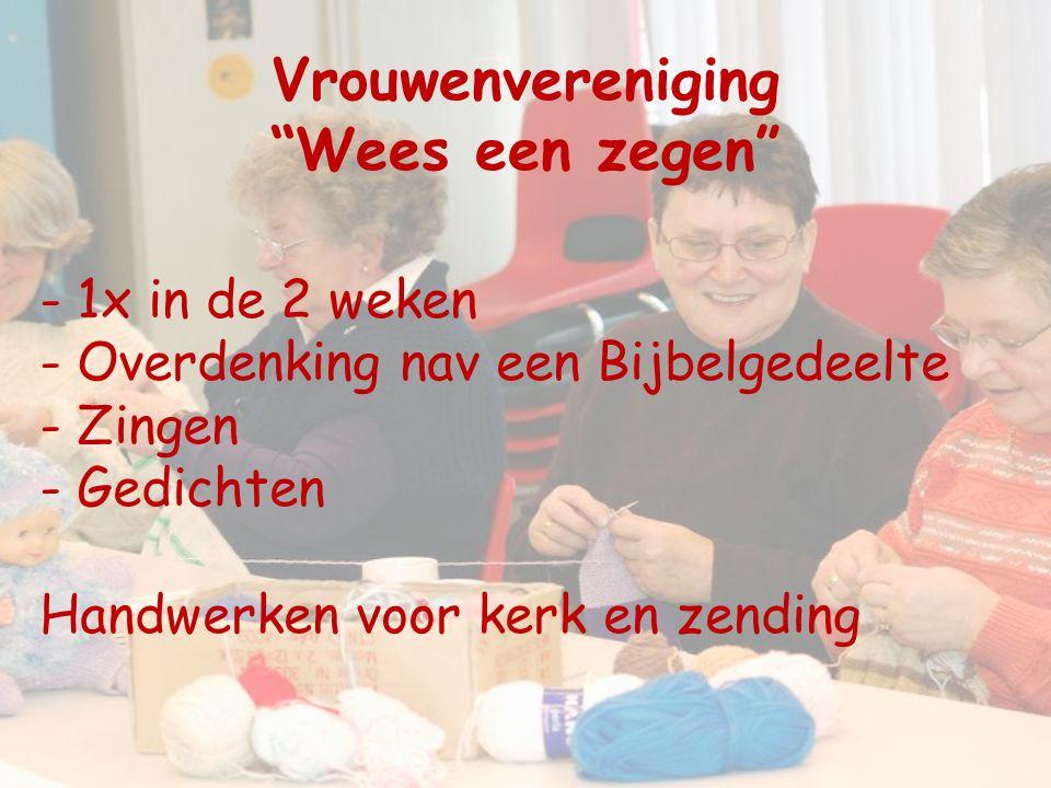 """Vrouwenvereniging """"Wees een zegen"""" - 1x in de 2 weken - Overdenking nav een Bijbelgedeelte - Zingen - Gedichten Handwerken voor kerk en zending"""