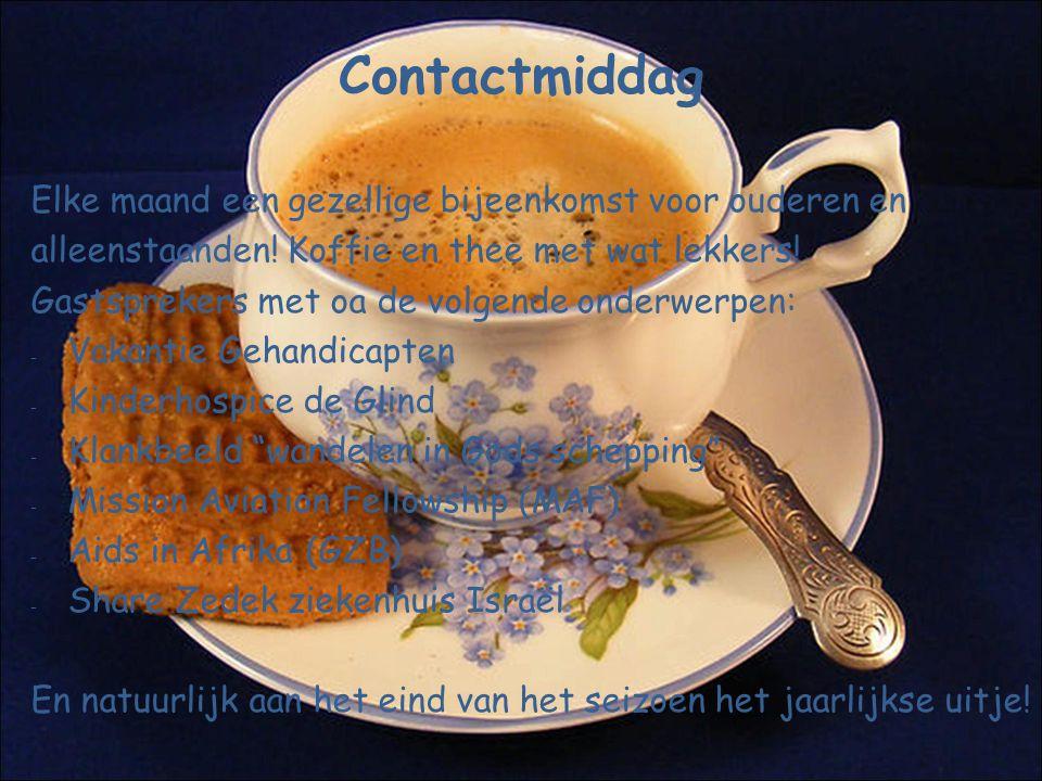 Contactmiddag Elke maand een gezellige bijeenkomst voor ouderen en alleenstaanden! Koffie en thee met wat lekkers! Gastsprekers met oa de volgende ond