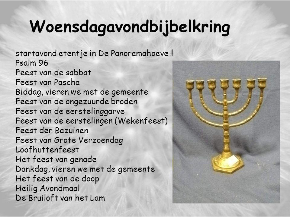 Woensdagavondbijbelkring startavond etentje in De Panoramahoeve !! Psalm 96 Feest van de sabbat Feest van Pascha Biddag, vieren we met de gemeente Fee