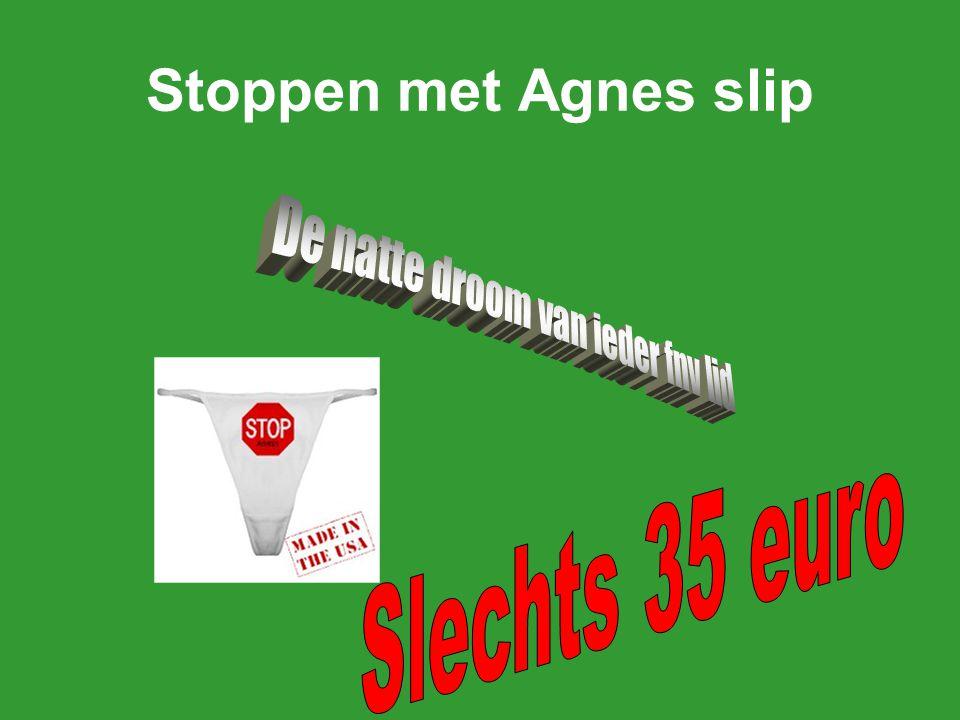 Stoppen met Agnes slip