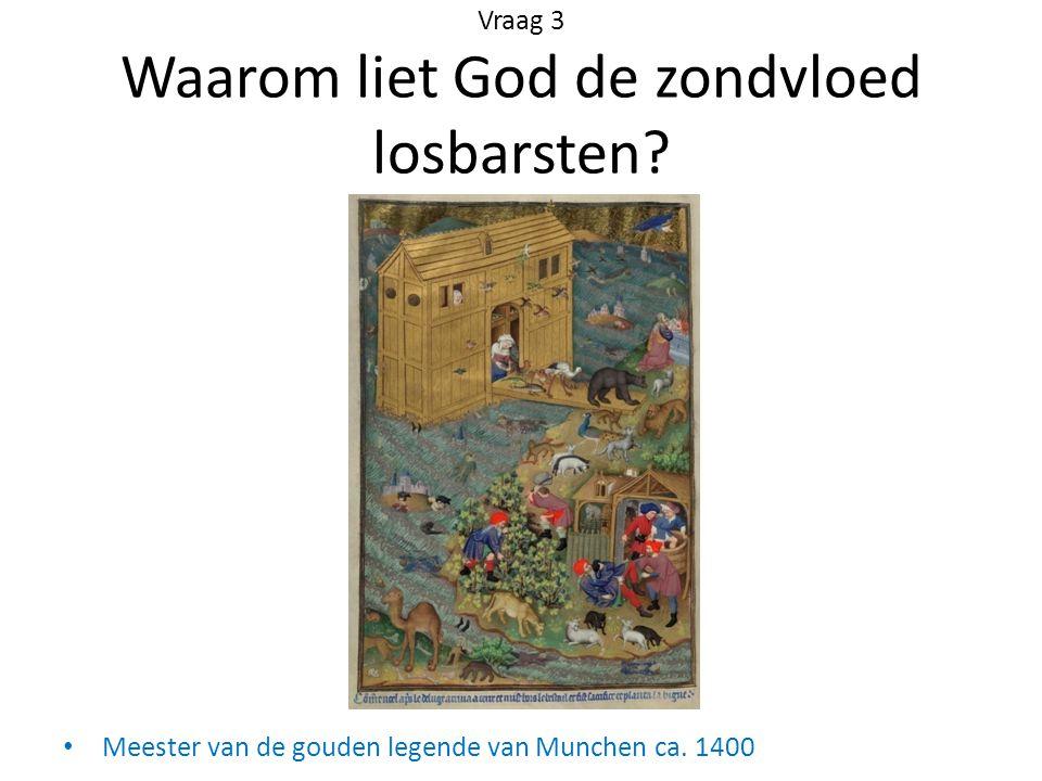 Vraag 3 Waarom liet God de zondvloed losbarsten? Meester van de gouden legende van Munchen ca. 1400
